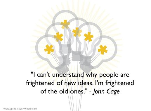 UP new ideas quote john cage- upthereeverywhere.com