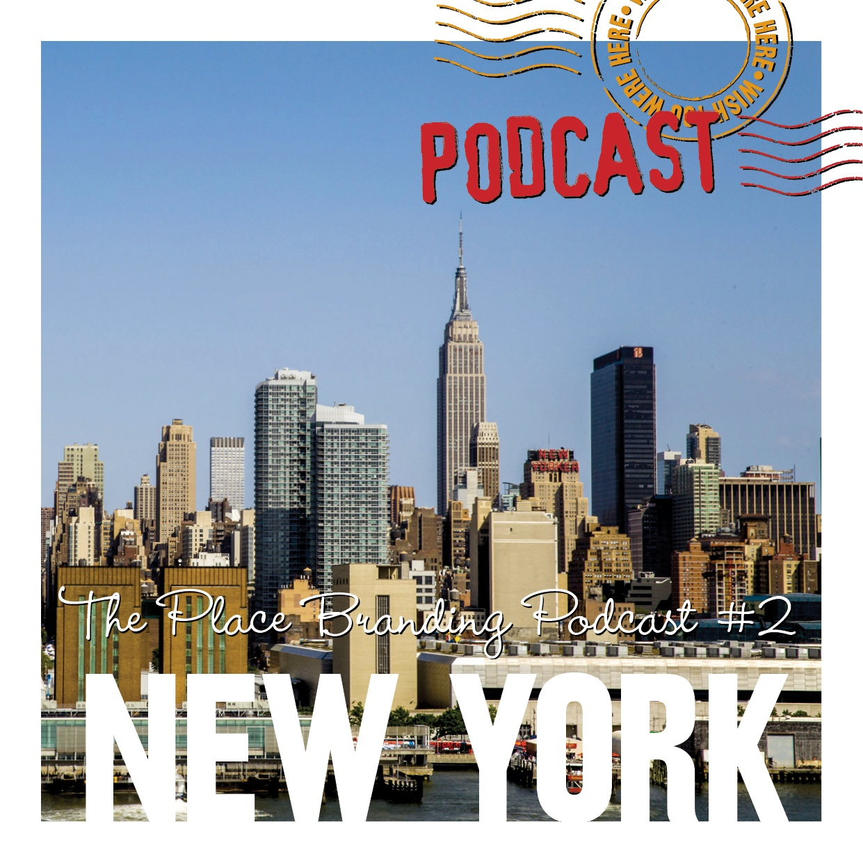 Wish you were here podcast place branding episode 2 new york