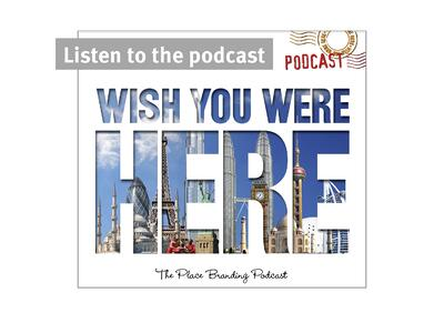 The Place Branding Podcast- Wish You Were Here